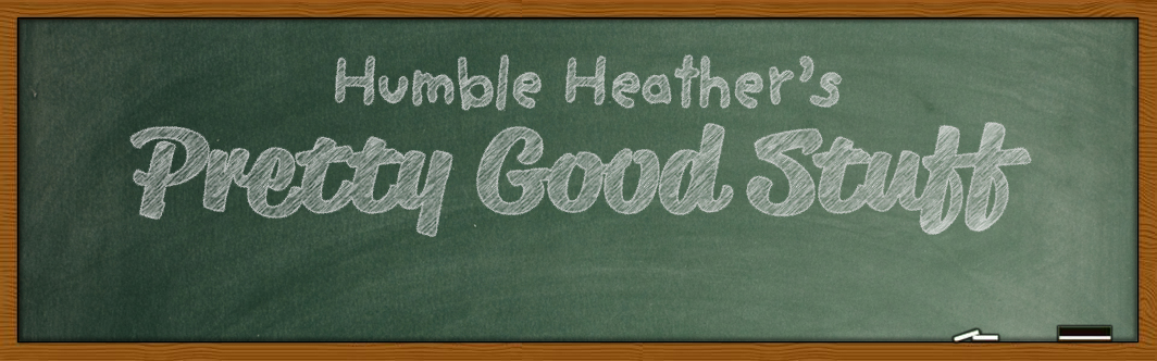 Humble Heather's Pretty Good Stuff